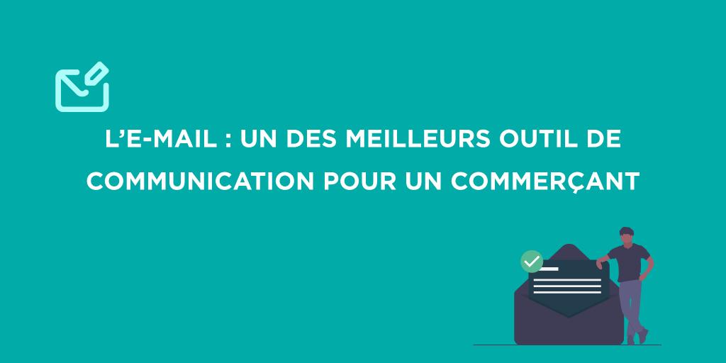 L'e-mail est un des meilleurs outils pour communiquer auprès de ses clients