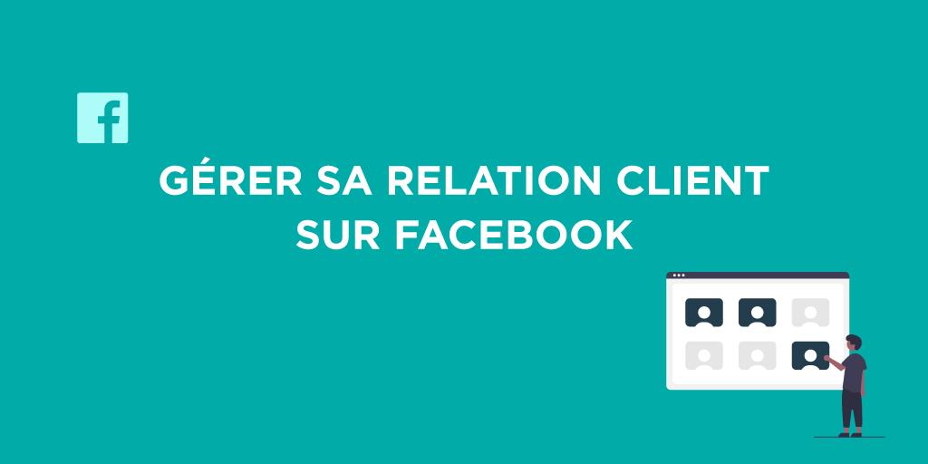 Comment bien gérer sa relation client sur Facebook ?