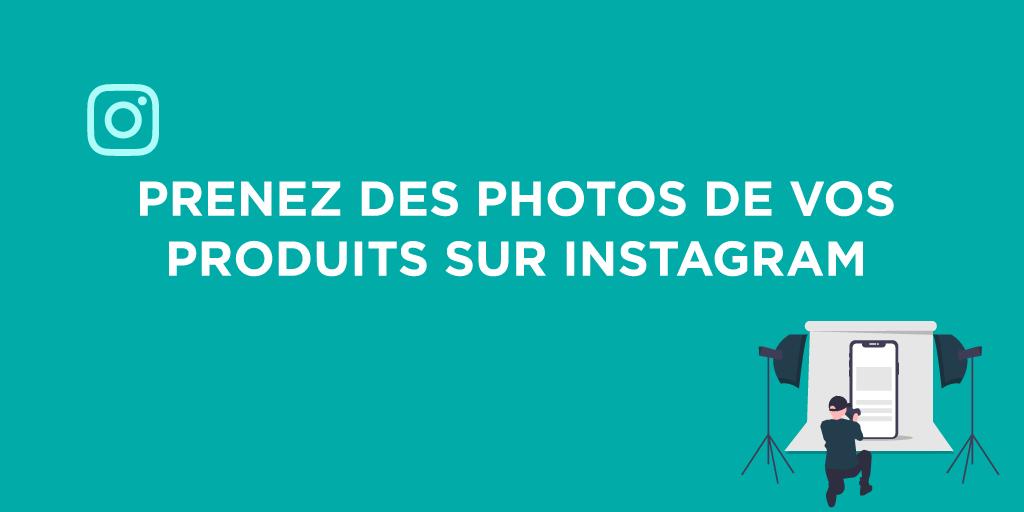Prenez des photos de vos produits sur Instagram !