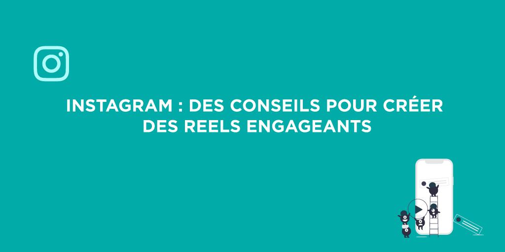 Comment créer du contenu engageant sur Instagram Reels ?