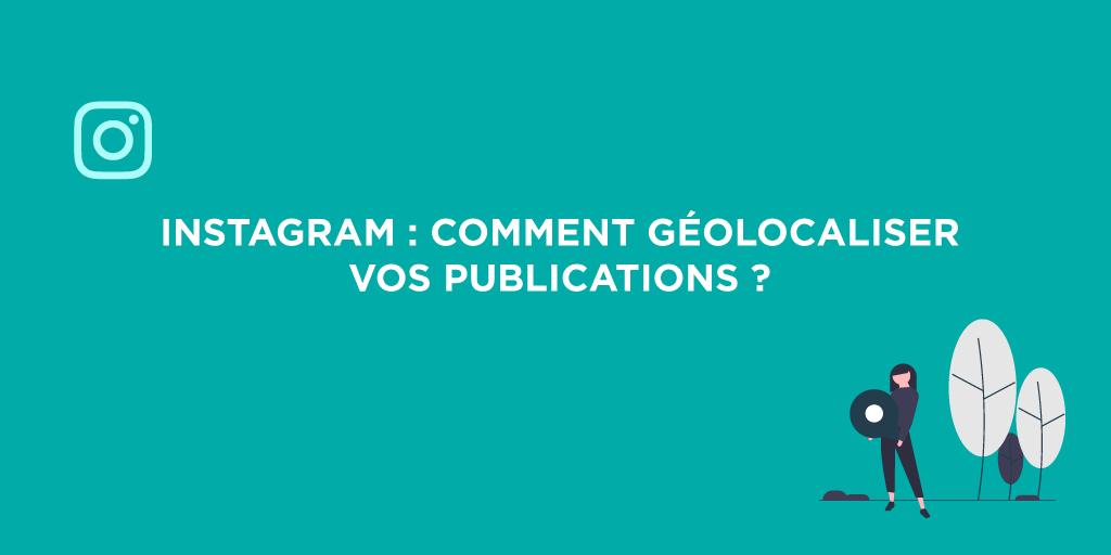 Comment géolocaliser vos publications Instagram ?