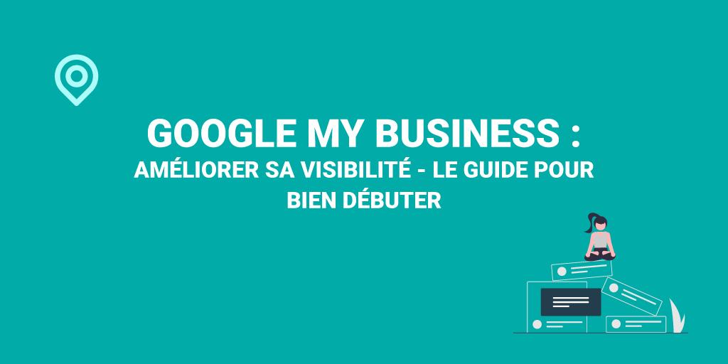 Comment bien améliorer sa visibilité sur Google My Business ?