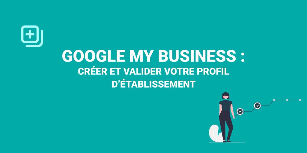 Comment créer et valider votre profil Google My Business ?